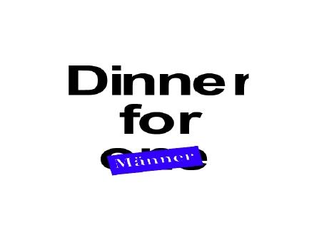 DINNER for MÄNNERGemeinsam kochen und es sich gut gehen lassen