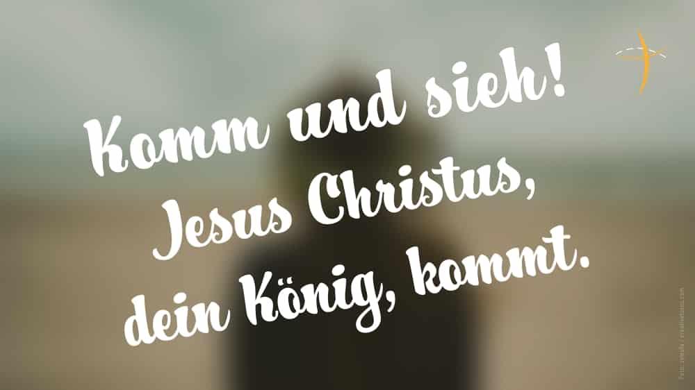 Komm und sieh – Jesus Christus, dein König, kommtGottesdienst-Einladung