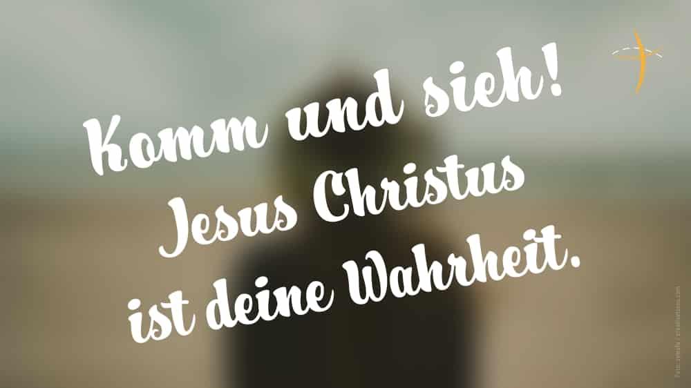 Gottesdienst-Einladung Komm und sieh: Jesus Christus ist deine Wahrheit