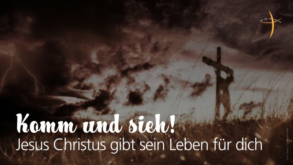 Karfreitag-GottesdienstKomm und sieh: Jesus Christus gibt sein Leben für dich